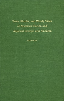 Trees, Shrubs, and Woody Vines of Northern Florida and Adjacent Georgia and Alabama