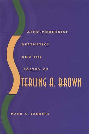 Afro-Modernist Aesthetics and the Poetry of Sterling A. Brown
