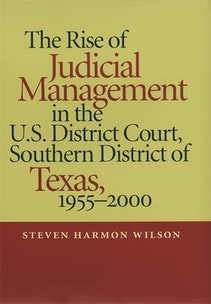 The Rise of Judicial Management in the U.S. District Court, Southern District of Texas, 1955–2000