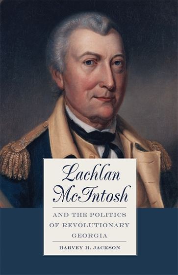 Lachlan McIntosh and the Politics of Revolutionary Georgia