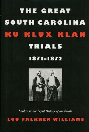 The Great South Carolina Ku Klux Klan Trials, 1871–1872