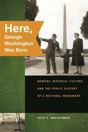 Here, George Washington Was Born