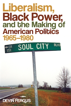 Liberalism, Black Power, and the Making of American Politics, 1965–1980