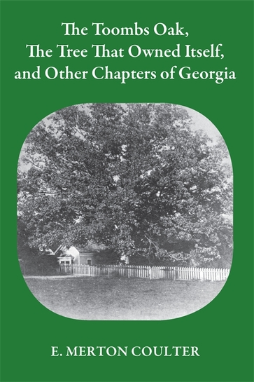 Toombs Oak, the Tree That Owned Itself, and Other Chapters of Georgia History