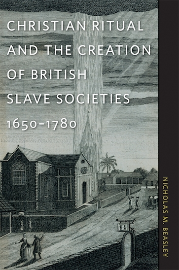 Christian Ritual and the Creation of British Slave Societies, 1650–1780