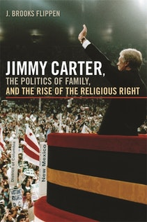 Jimmy Carter, the Politics of Family, and the Rise of the Religious Right