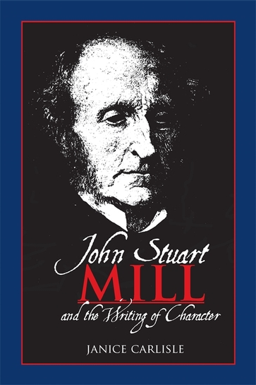 John Stuart Mill and the Writing of Character