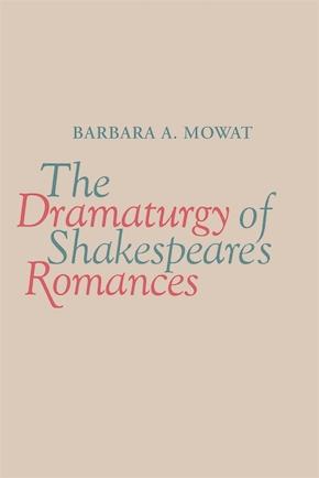The Dramaturgy of Shakespeare's Romances