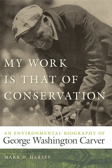 book cover: My Work Is That of Conservation An Environmental Biography of George Washington Carver
