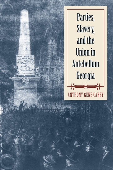 Parties, Slavery, and the Union in Antebellum Georgia
