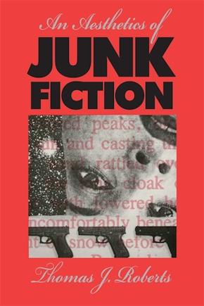 An Aesthetics of Junk Fiction