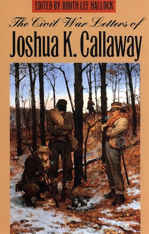 The Civil War Letters of Joshua K. Callaway