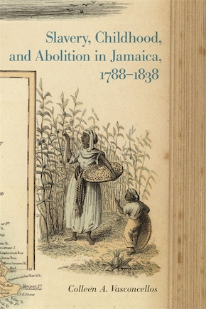 Slavery, Childhood, and Abolition in Jamaica, 1788–1838