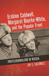 Erskine Caldwell, Margaret Bourke-White, and the Popular Front