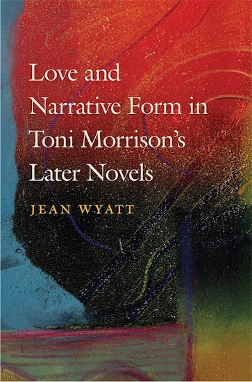 Love and Narrative Form in Toni Morrison's Later Novels