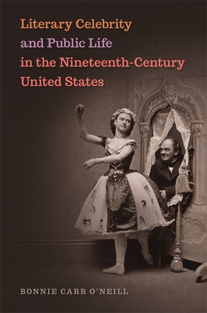 Literary Celebrity and Public Life in the Nineteenth-Century United States