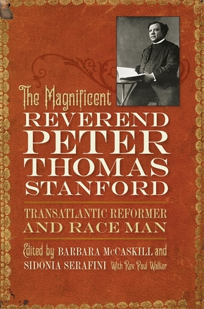 The Magnificent Reverend Peter Thomas Stanford, Transatlantic Reformer and Race Man