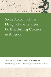 Some Account of the Design of the Trustees for Establishing Colonys in America