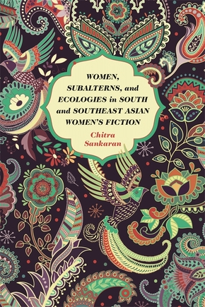 Women, Subalterns, and Ecologies in South and Southeast Asian Women's Fiction
