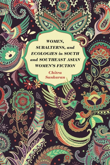Women, Subalterns, and Ecologies in South and Southeast Asian Women